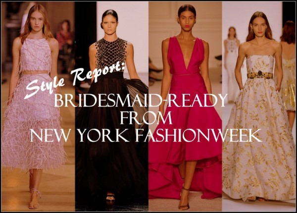 Style Report: Bridesmaid-Ready From New York Fashion Week